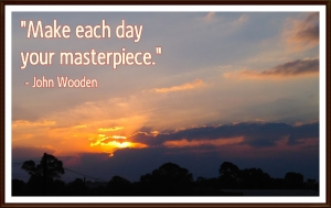 Make Each Day Your Mastrerpiece (2)
